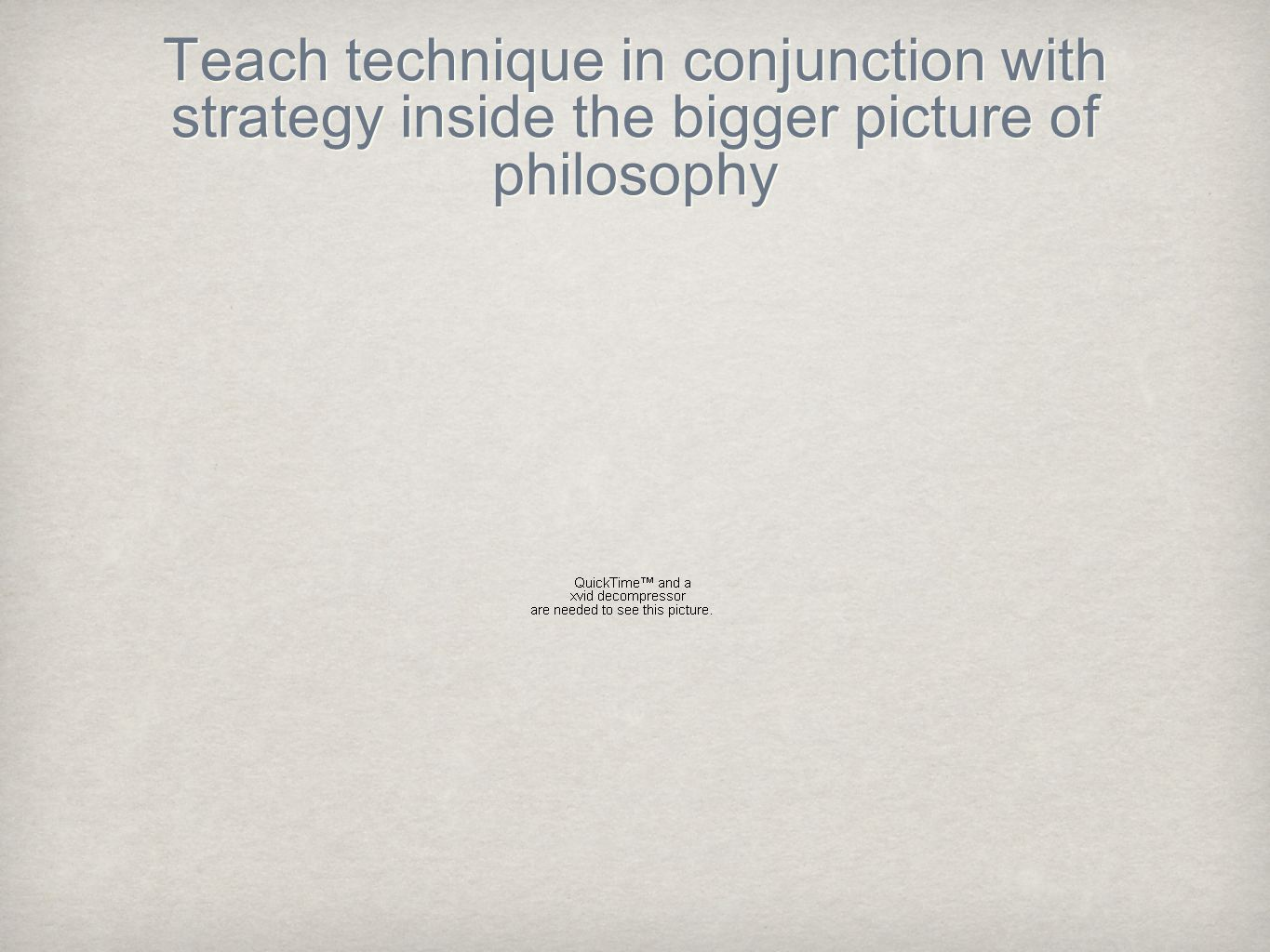 Teach technique in conjunction with strategy inside the bigger picture of philosophy