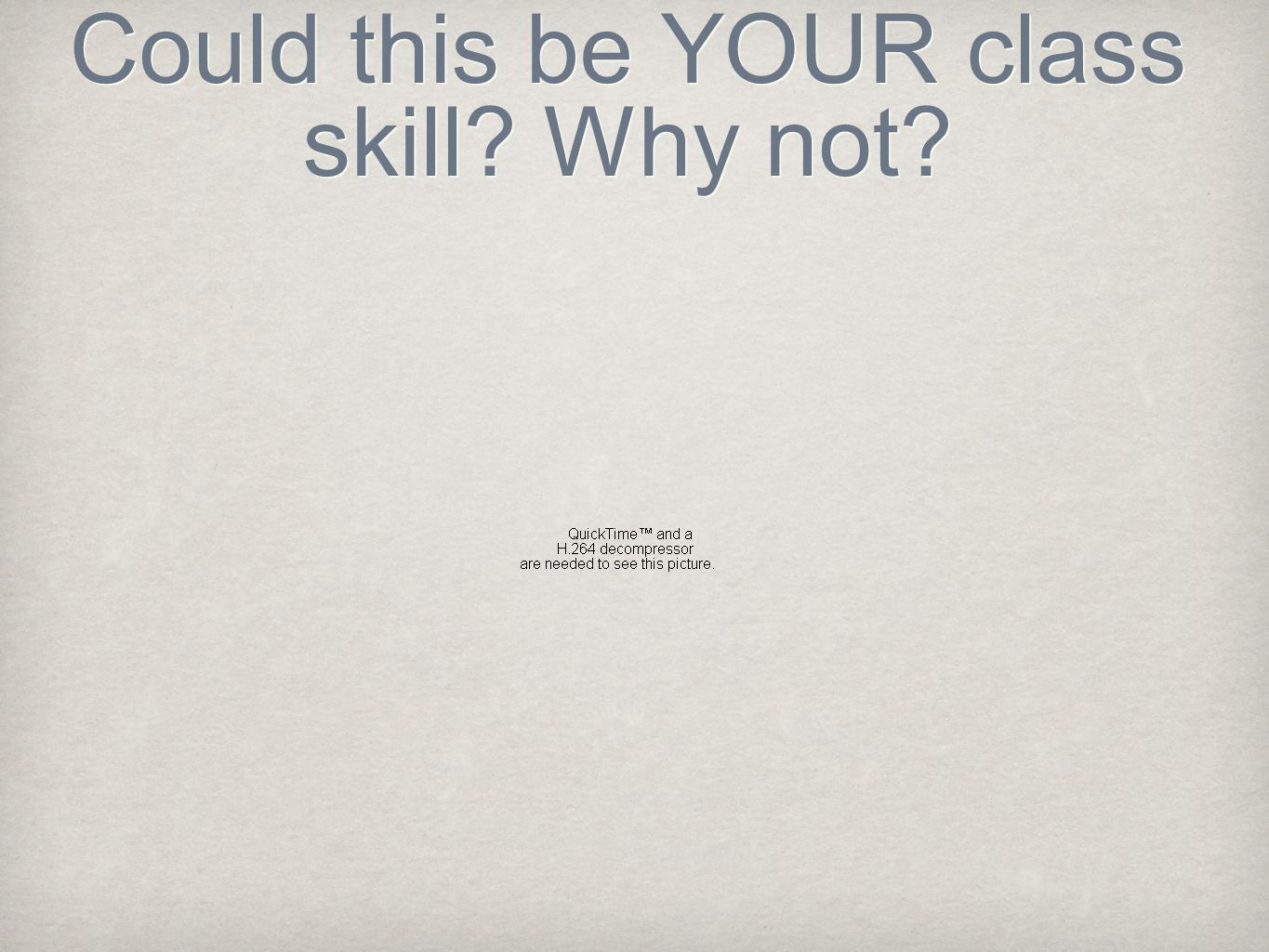 Could this be YOUR class skill Why not