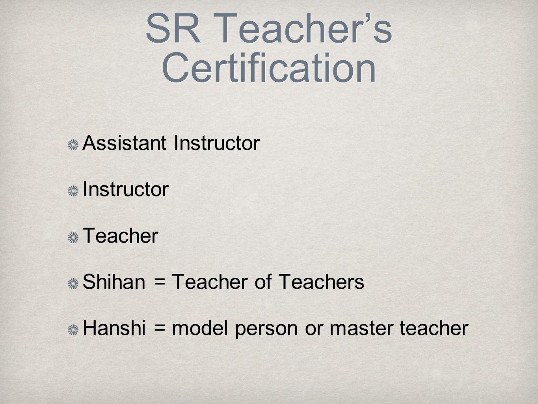 SR Teacher's Certification Assistant Instructor Instructor Teacher Shihan = Teacher of Teachers Hanshi = model person or master teacher