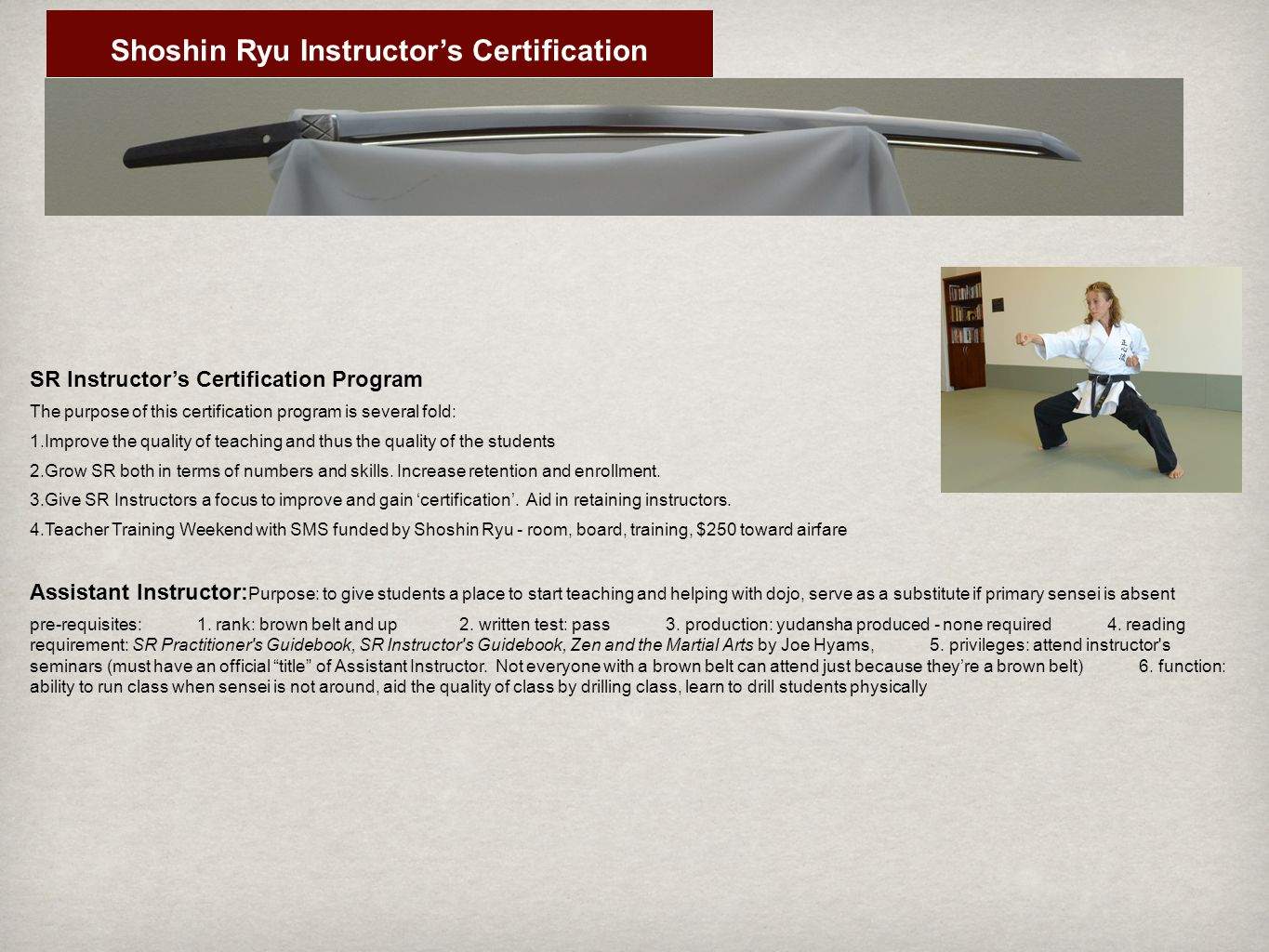 SR Instructor's Certification Program The purpose of this certification program is several fold: 1.Improve the quality of teaching and thus the quality of the students 2.Grow SR both in terms of numbers and skills.