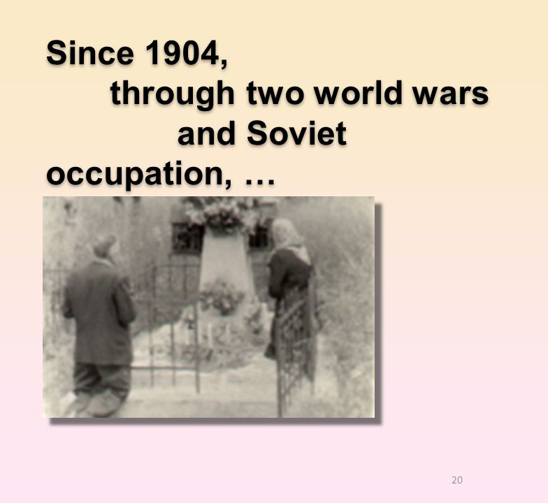 20 Since 1904, through two world wars and Soviet occupation, … Since 1904, through two world wars and Soviet occupation, …