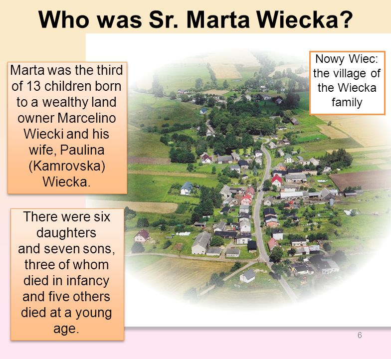 Marta was the third of 13 children born to a wealthy land owner Marcelino Wiecki and his wife, Paulina (Kamrovska) Wiecka.