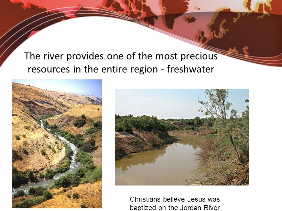 The river provides one of the most precious resources in the entire region - freshwater Christians believe Jesus was baptized on the Jordan River