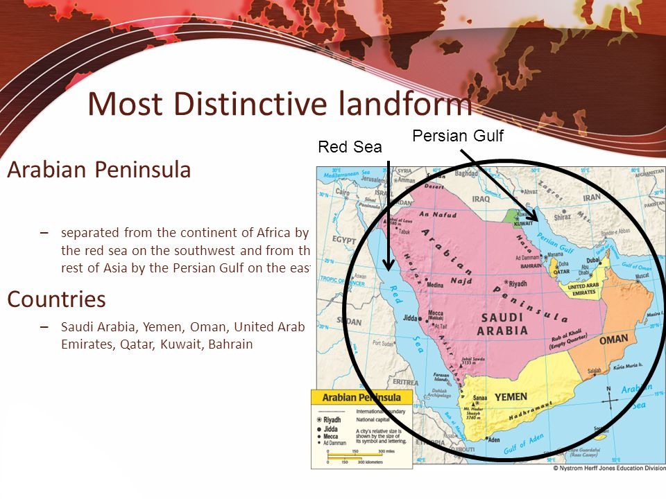Most Distinctive landform Arabian Peninsula – separated from the continent of Africa by the red sea on the southwest and from the rest of Asia by the