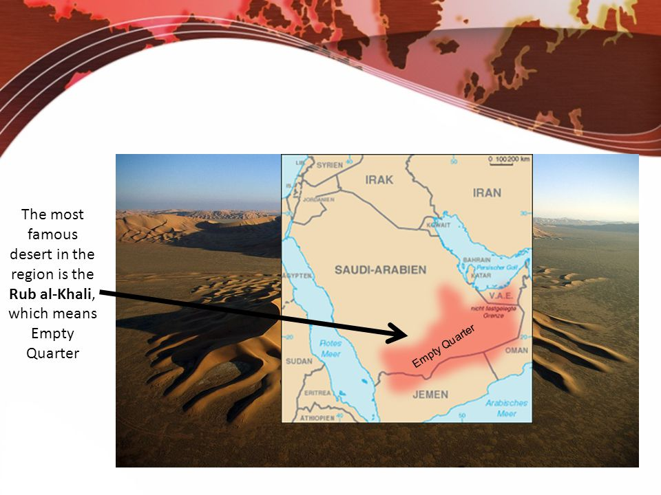 The most famous desert in the region is the Rub al-Khali, which means Empty Quarter Empty Quarter