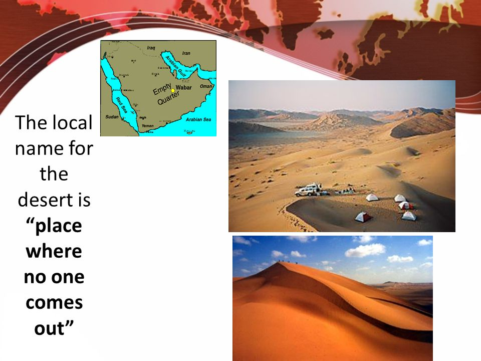 """The local name for the desert is """"place where no one comes out"""""""