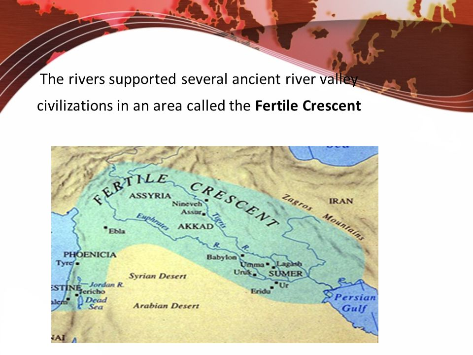 The rivers supported several ancient river valley civilizations in an area called the Fertile Crescent (The Gates of Babylon)