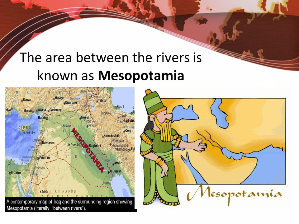 The area between the rivers is known as Mesopotamia