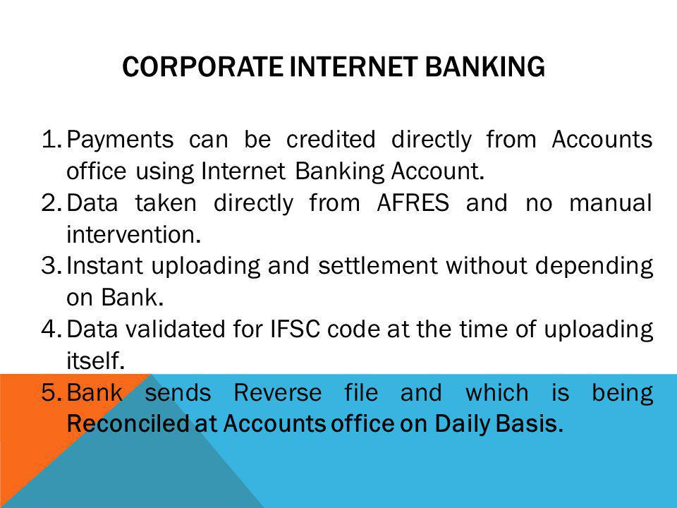CORPORATE INTERNET BANKING 1.Payments can be credited directly from Accounts office using Internet Banking Account. 2.Data taken directly from AFRES a