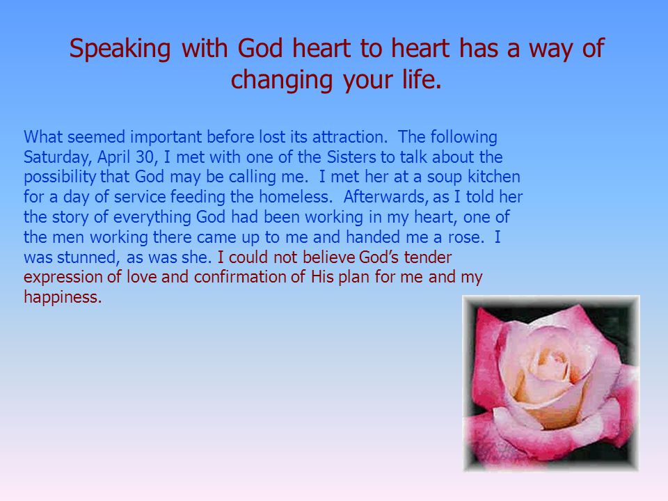 Speaking with God heart to heart has a way of changing your life. What seemed important before lost its attraction. The following Saturday, April 30,