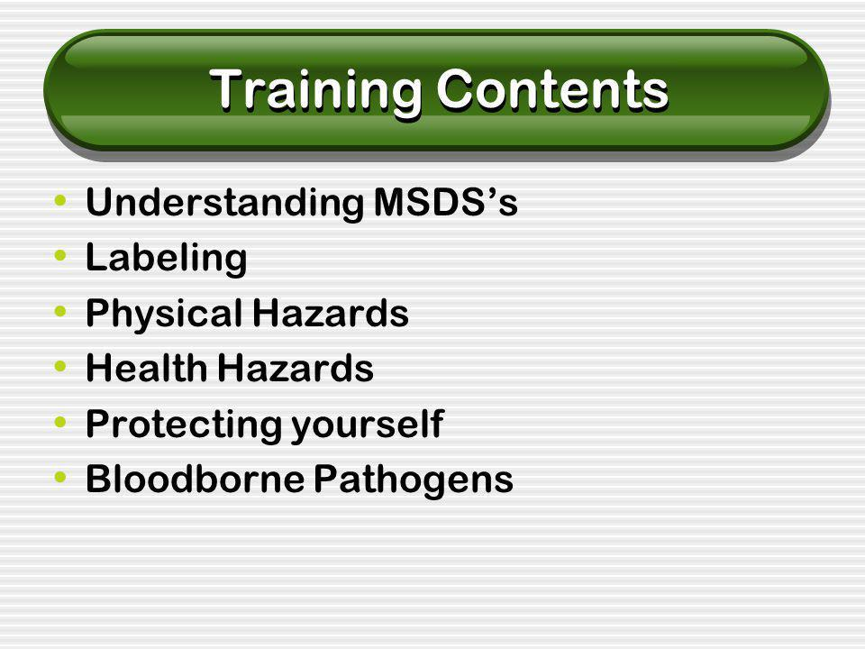 Training Contents Understanding MSDS's Labeling Physical Hazards Health Hazards Protecting yourself Bloodborne Pathogens