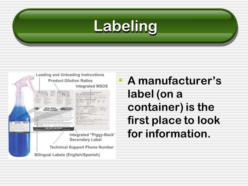 Labeling A manufacturer's label (on a container) is the first place to look for information.