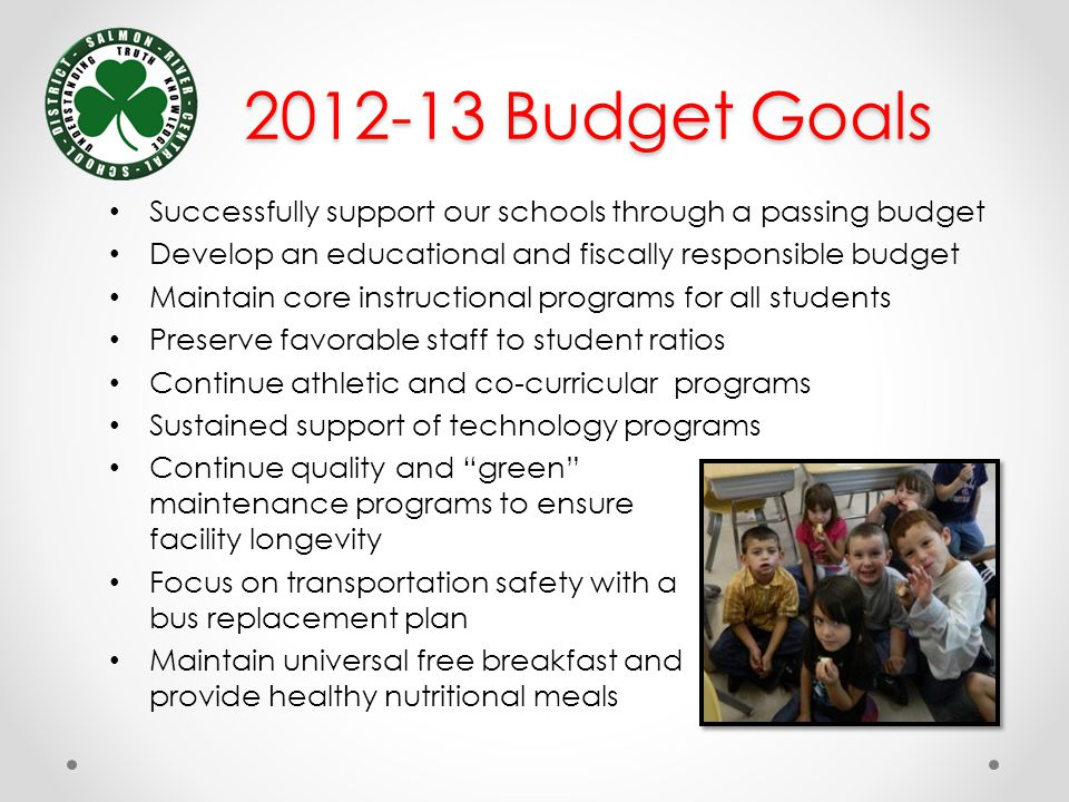 Successfully support our schools through a passing budget Develop an educational and fiscally responsible budget Maintain core instructional programs