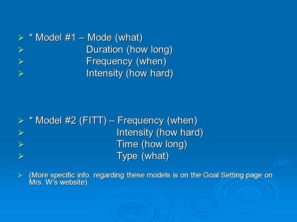  * Model #1 – Mode (what)  Duration (how long)  Frequency (when)  Intensity (how hard)  * Model #2 (FITT) – Frequency (when)  Intensity (how har