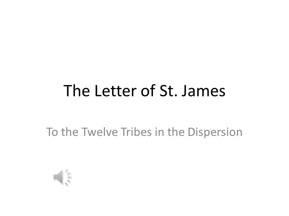The Letter of St. James To the Twelve Tribes in the Dispersion