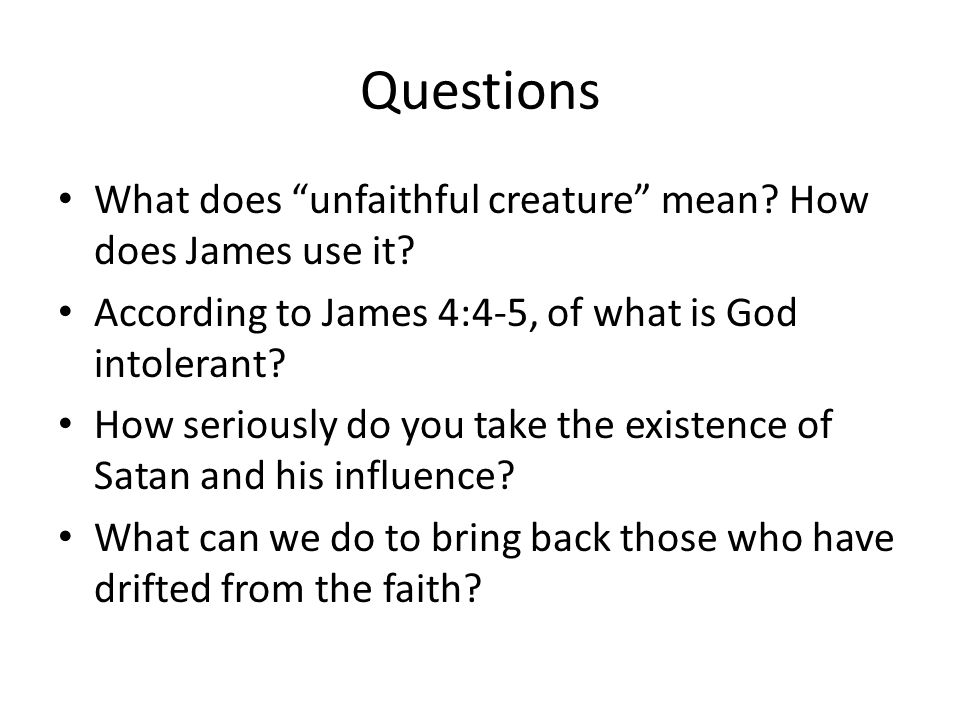 Questions What does unfaithful creature mean. How does James use it.