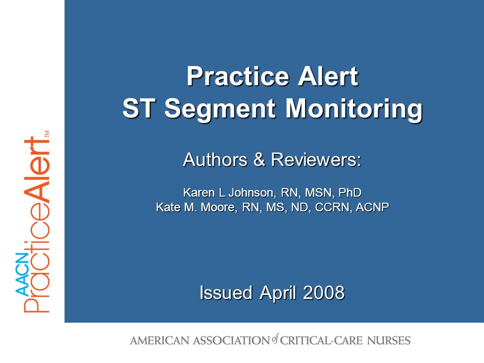 Practice Alert - ST Segment Monitoring 2 Lecture Content  Skin preparation  Lead placement and selection  Patient positioning  Measuring the ST segment  Pediatric specific  Recommendations