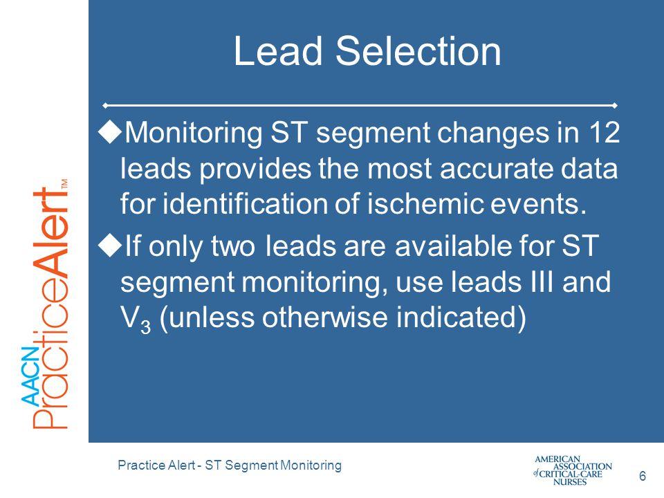 Practice Alert - ST Segment Monitoring 7 ST Segment Fingerprint  If 12 lead monitoring is not available, use the patient's ST Fingerprint .
