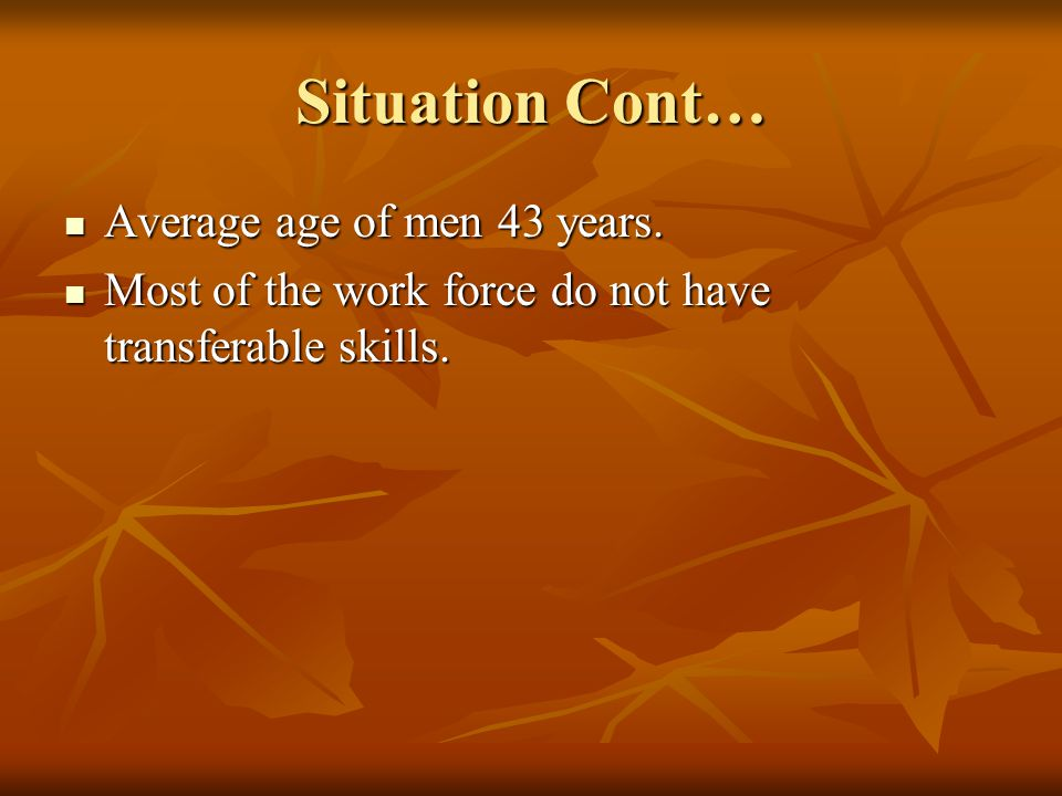 Situation Cont… Average age of men 43 years. Average age of men 43 years.