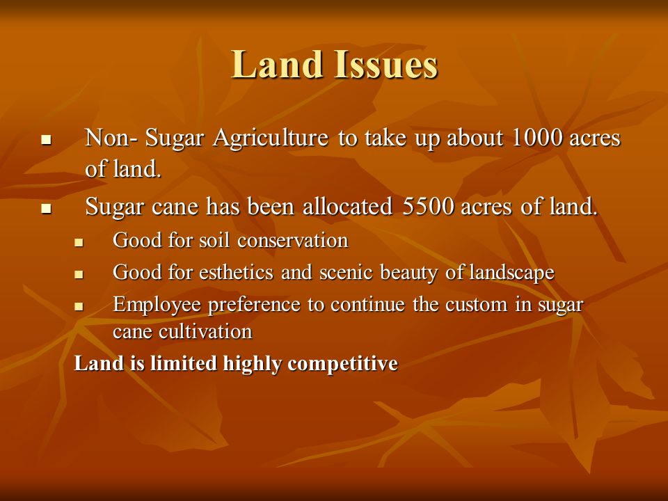 Land Issues Non- Sugar Agriculture to take up about 1000 acres of land.