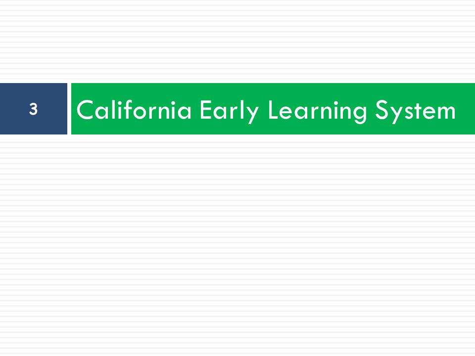 DRDP-SR © 4 California's Early Learning and Development System  The California Department of Education has endeavored to capture a vision for the what and the how of early childhood education and to think about the way the components of our professional development system would fit into this vision.
