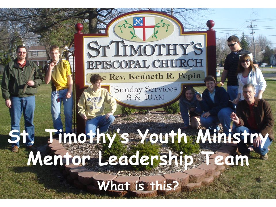 St. Timothy's Youth Ministry Mentor Leadership Team What is this 1