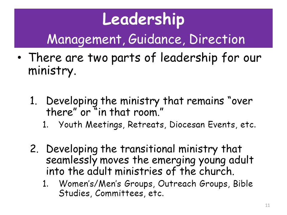 Leadership Management, Guidance, Direction There are two parts of leadership for our ministry.