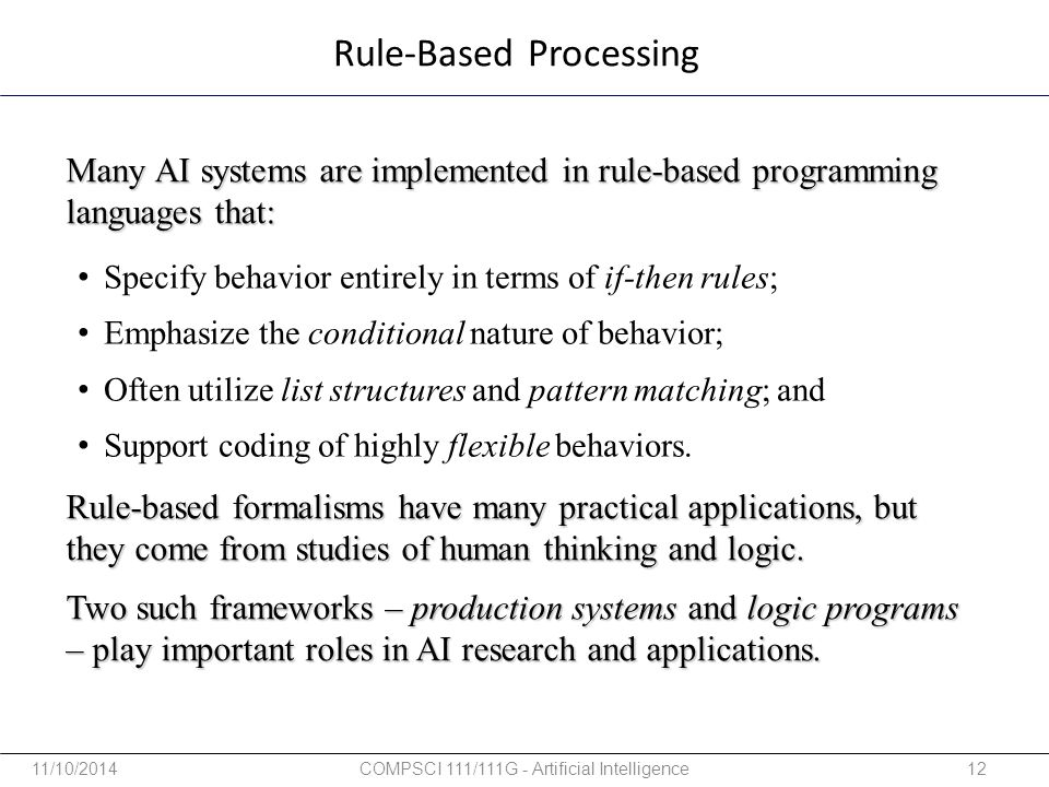 Rule-Based Processing Many AI systems are implemented in rule-based programming languages that: Rule-based formalisms have many practical applications