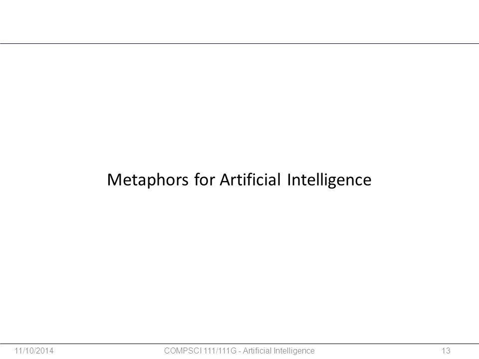 Metaphors for Artificial Intelligence 11/10/201413COMPSCI 111/111G - Artificial Intelligence