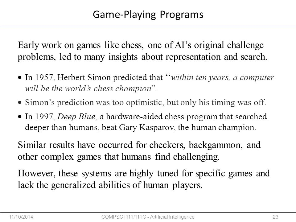 Game-Playing Programs Early work on games like chess, one of AI's original challenge problems, led to many insights about representation and search. S