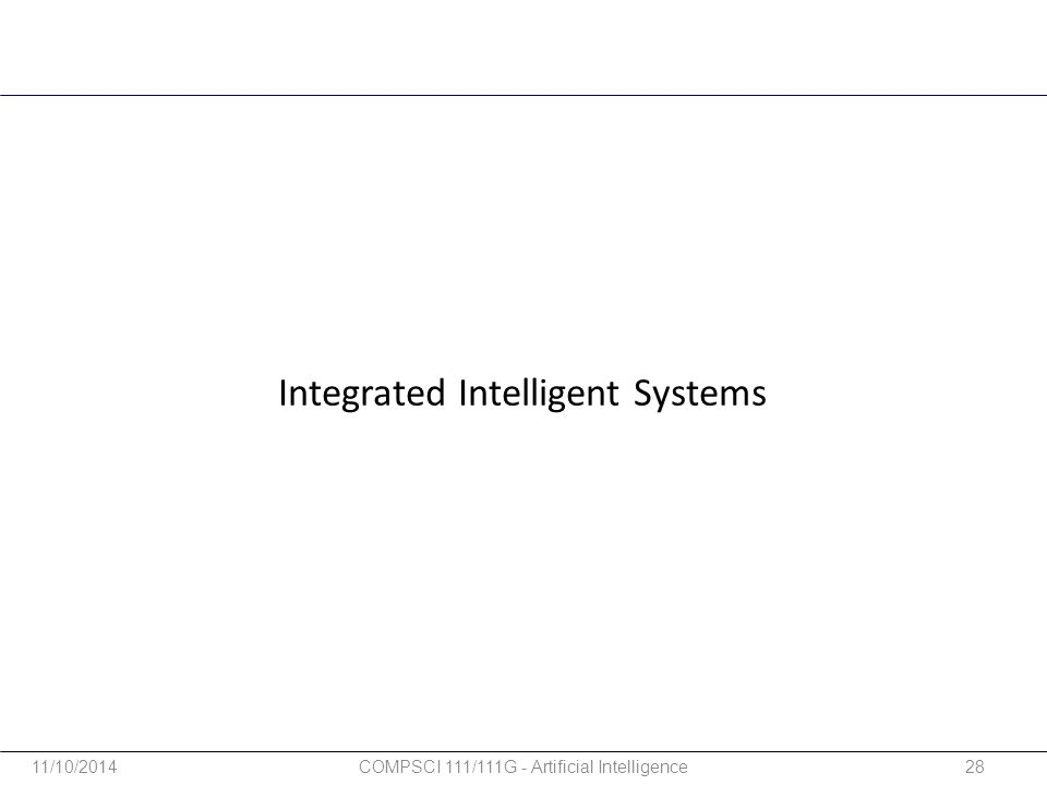 Integrated Intelligent Systems 11/10/201428COMPSCI 111/111G - Artificial Intelligence
