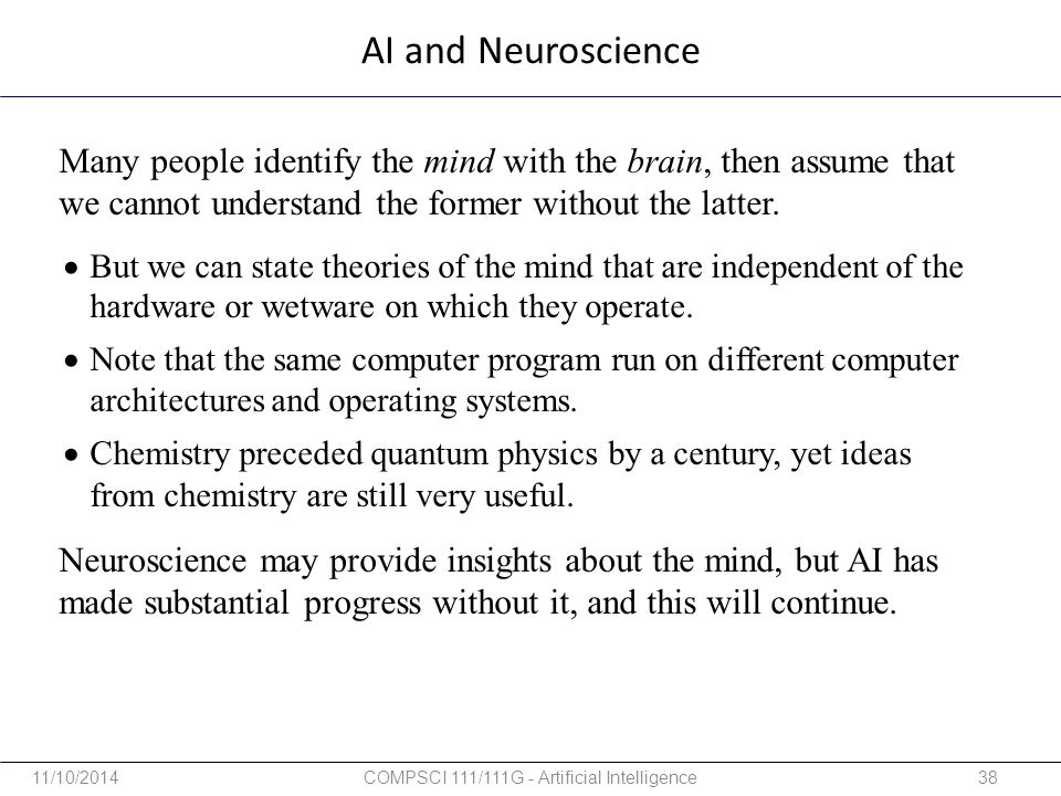 AI and Neuroscience Many people identify the mind with the brain, then assume that we cannot understand the former without the latter. Neuroscience ma