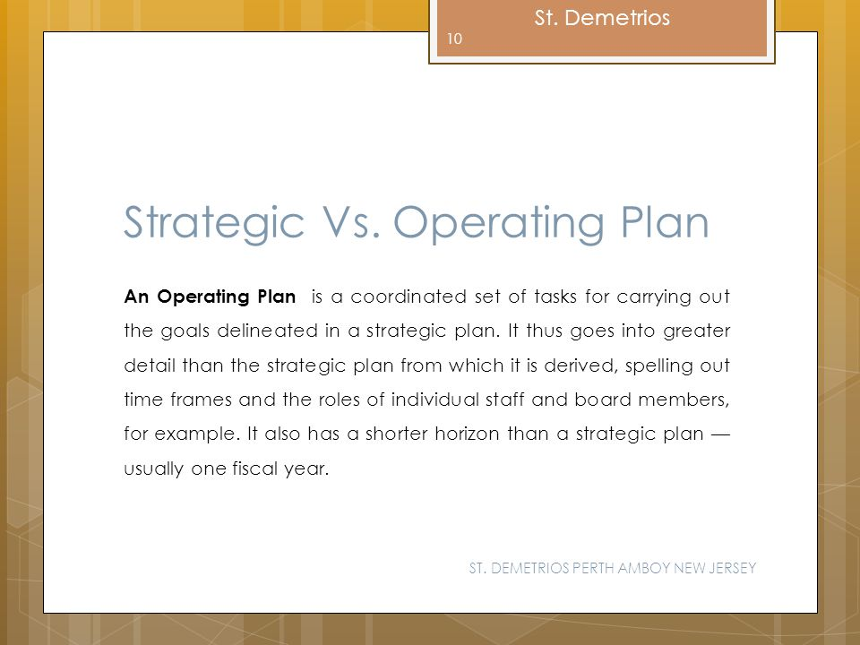St. Demetrios Strategic Vs. Operating Plan An Operating Plan is a coordinated set of tasks for carrying out the goals delineated in a strategic plan.