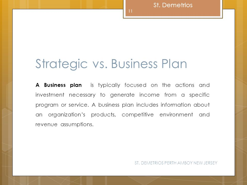 St. Demetrios Strategic vs. Business Plan A Business plan is typically focused on the actions and investment necessary to generate income from a speci