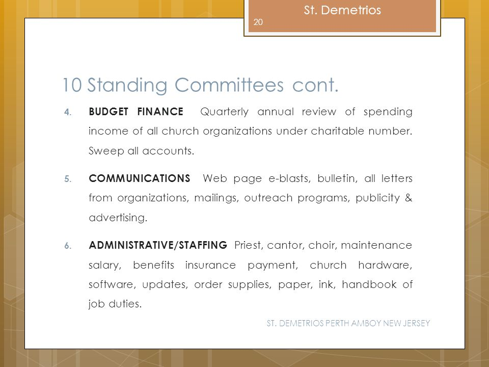 St. Demetrios 10 Standing Committees cont. 4. BUDGET FINANCE Quarterly annual review of spending income of all church organizations under charitable n