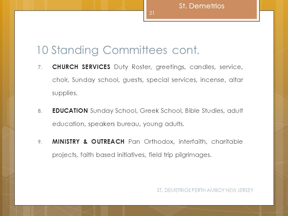 St. Demetrios 10 Standing Committees cont. 7. CHURCH SERVICES Duty Roster, greetings, candles, service, choir, Sunday school, guests, special services