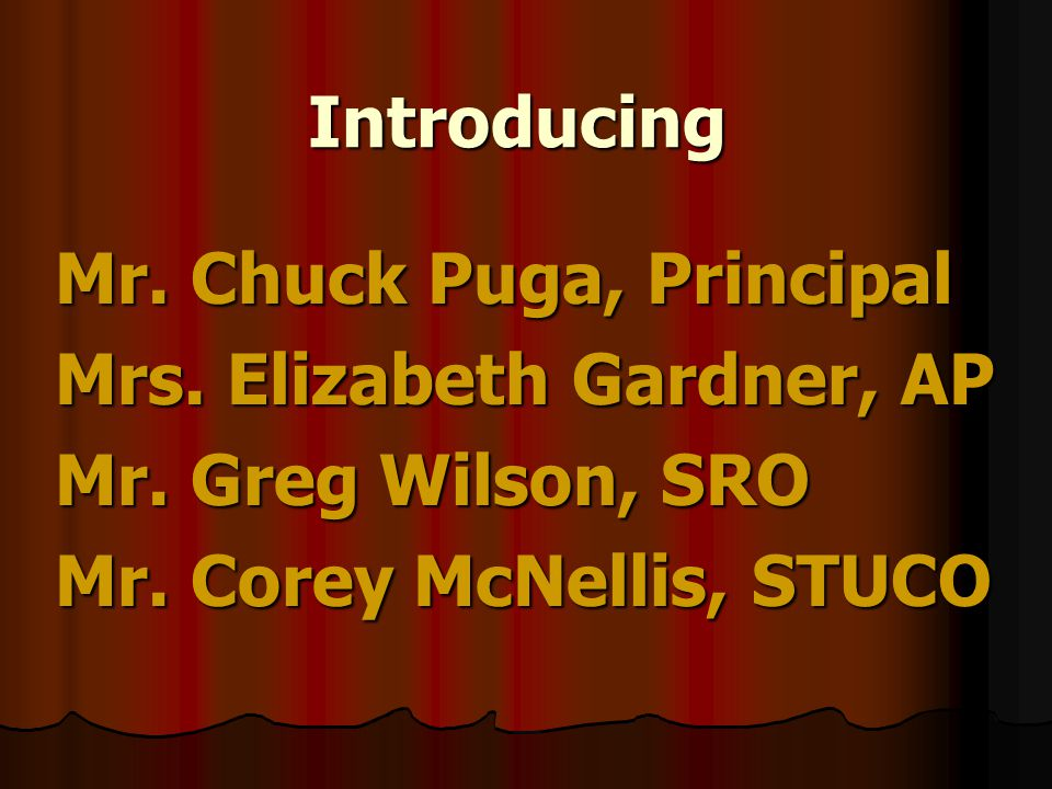 Introducing Mr. Chuck Puga, Principal Mrs. Elizabeth Gardner, AP Mr.