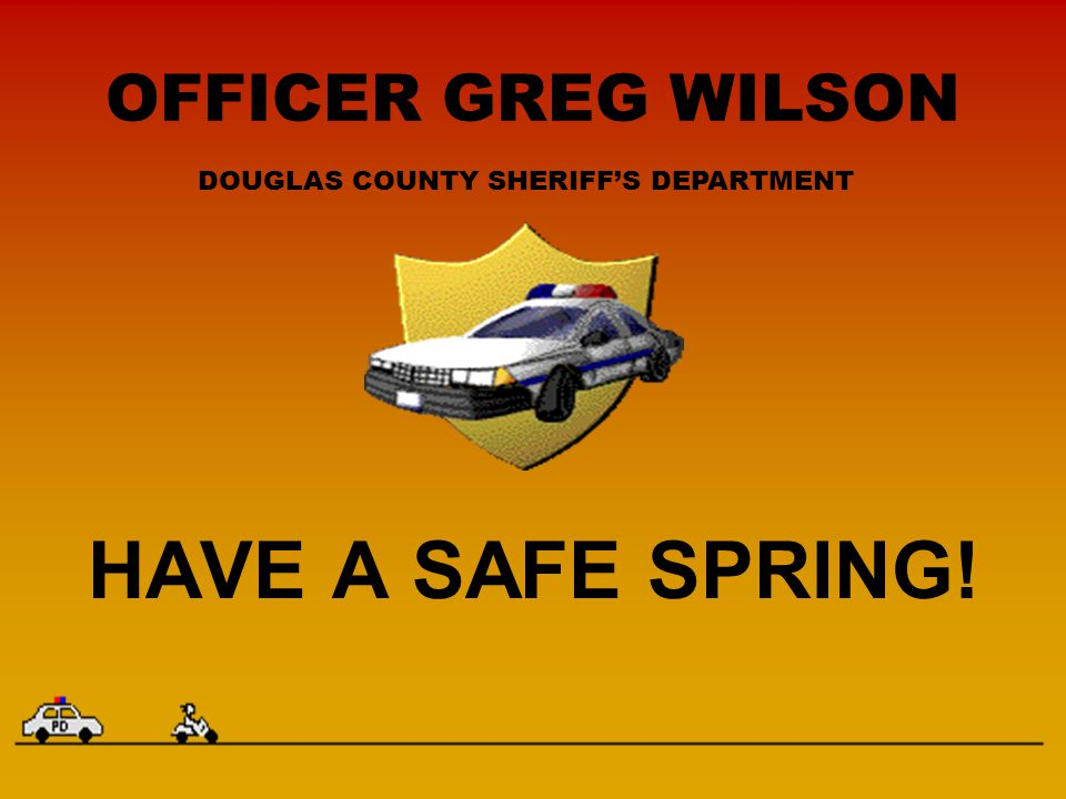 OFFICER GREG WILSON HAVE A SAFE SPRING! DOUGLAS COUNTY SHERIFF'S DEPARTMENT