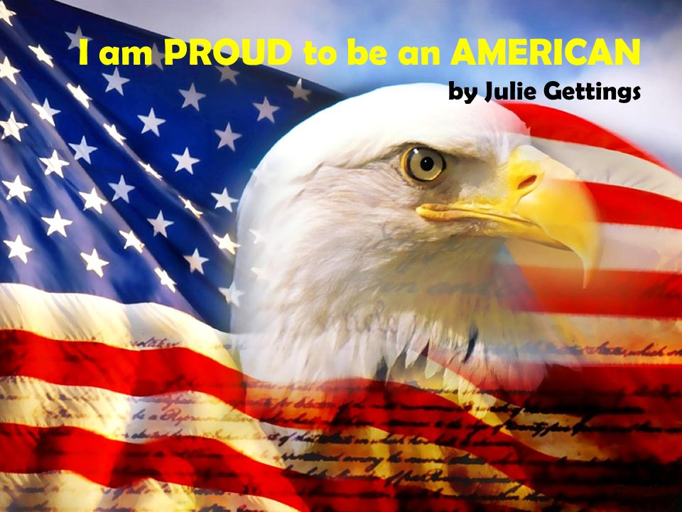 I am PROUD to be an AMERICAN by Julie Gettings