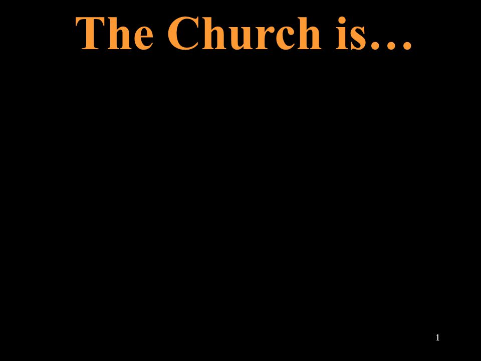 The Church is… 1