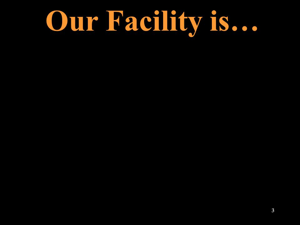 Our Facility is… 3
