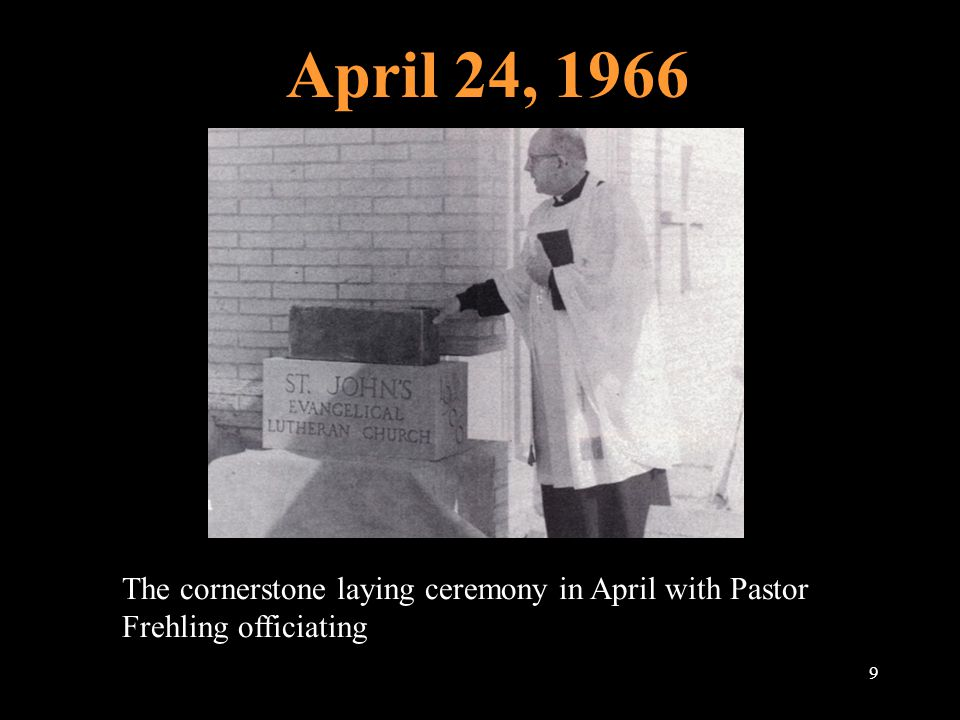 April 24, 1966 9 The cornerstone laying ceremony in April with Pastor Frehling officiating