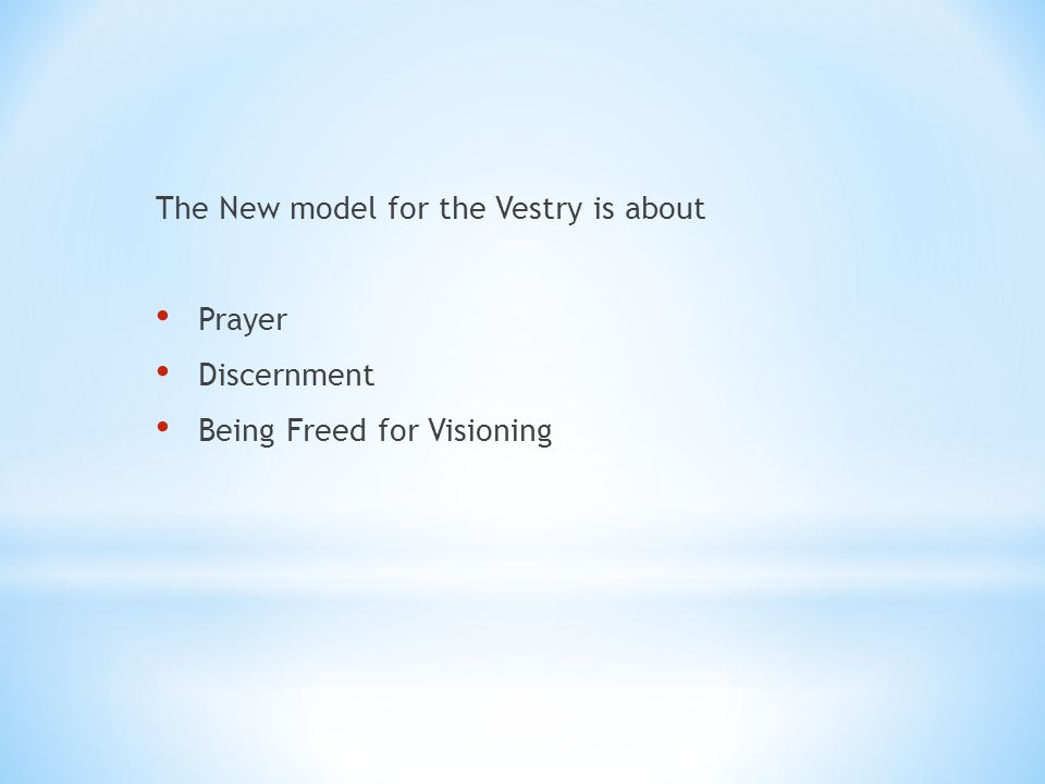 The New model for the Vestry is about Prayer Discernment Being Freed for Visioning