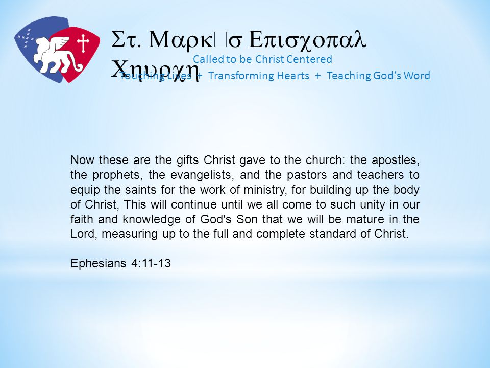 Now these are the gifts Christ gave to the church: the apostles, the prophets, the evangelists, and the pastors and teachers to equip the saints for the work of ministry, for building up the body of Christ, This will continue until we all come to such unity in our faith and knowledge of God s Son that we will be mature in the Lord, measuring up to the full and complete standard of Christ.