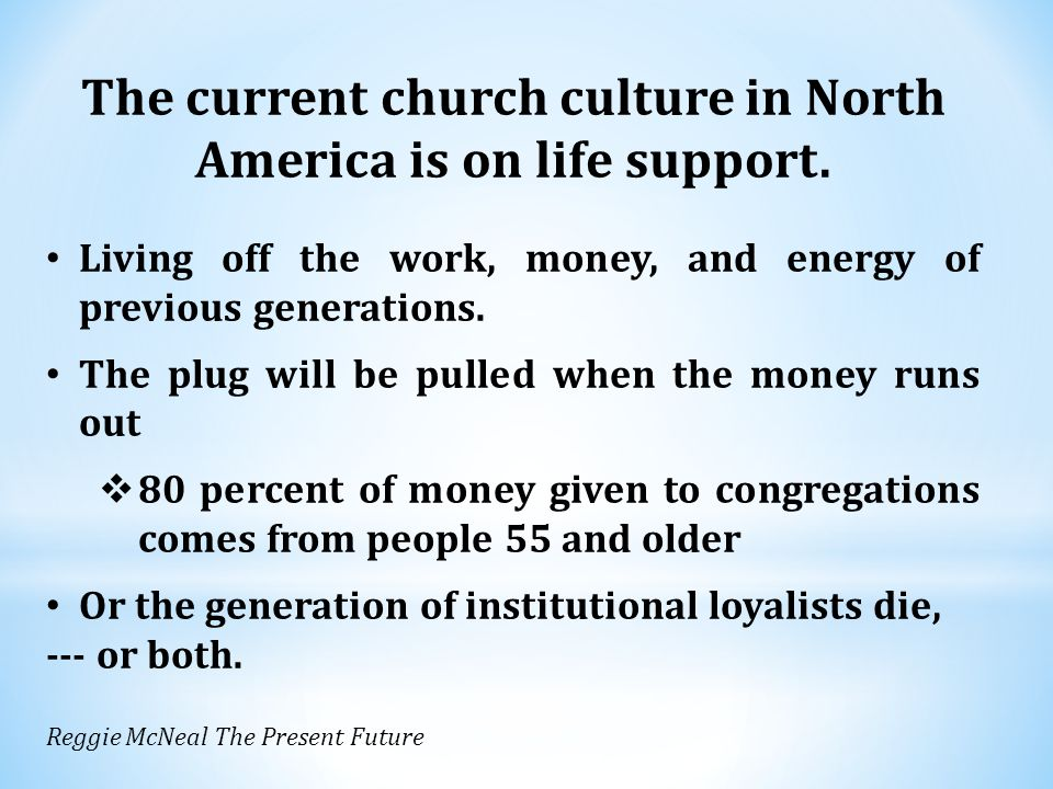 The current church culture in North America is on life support.