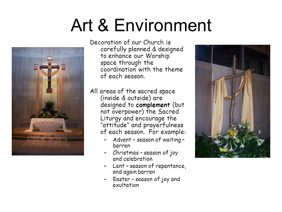 Art & Environment Decoration of our Church is carefully planned & designed to enhance our Worship space through the coordination with the theme of each season.