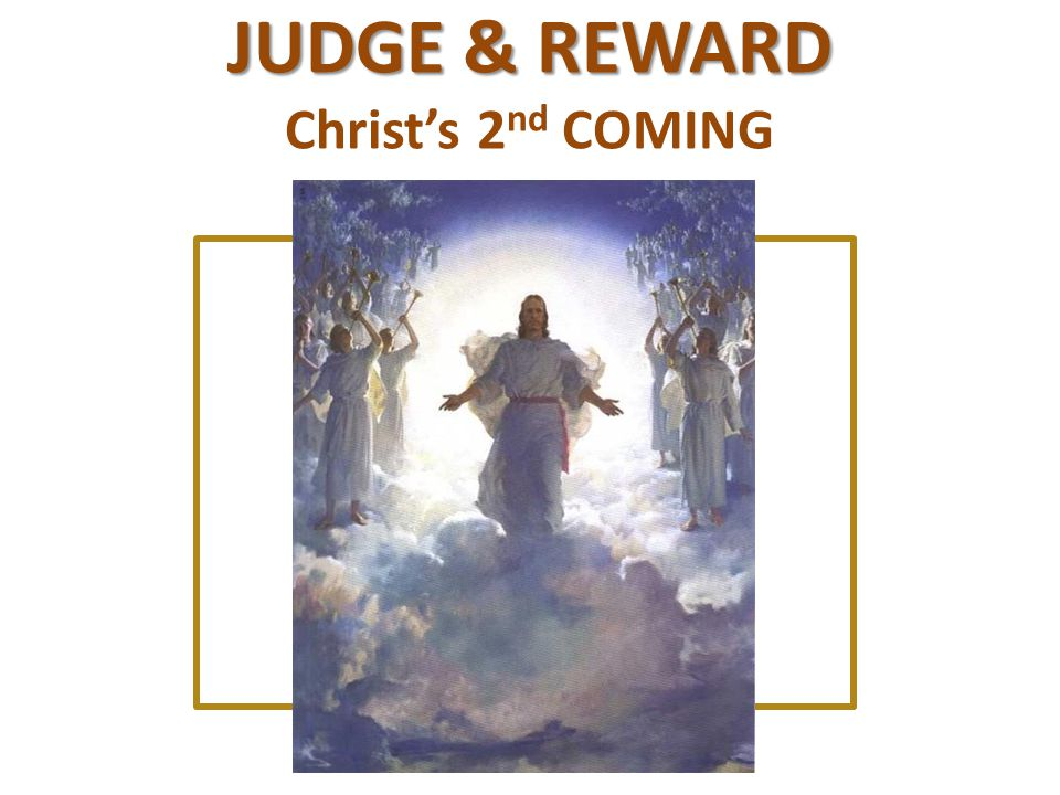 JUDGE & REWARD Christ's 2 nd COMING