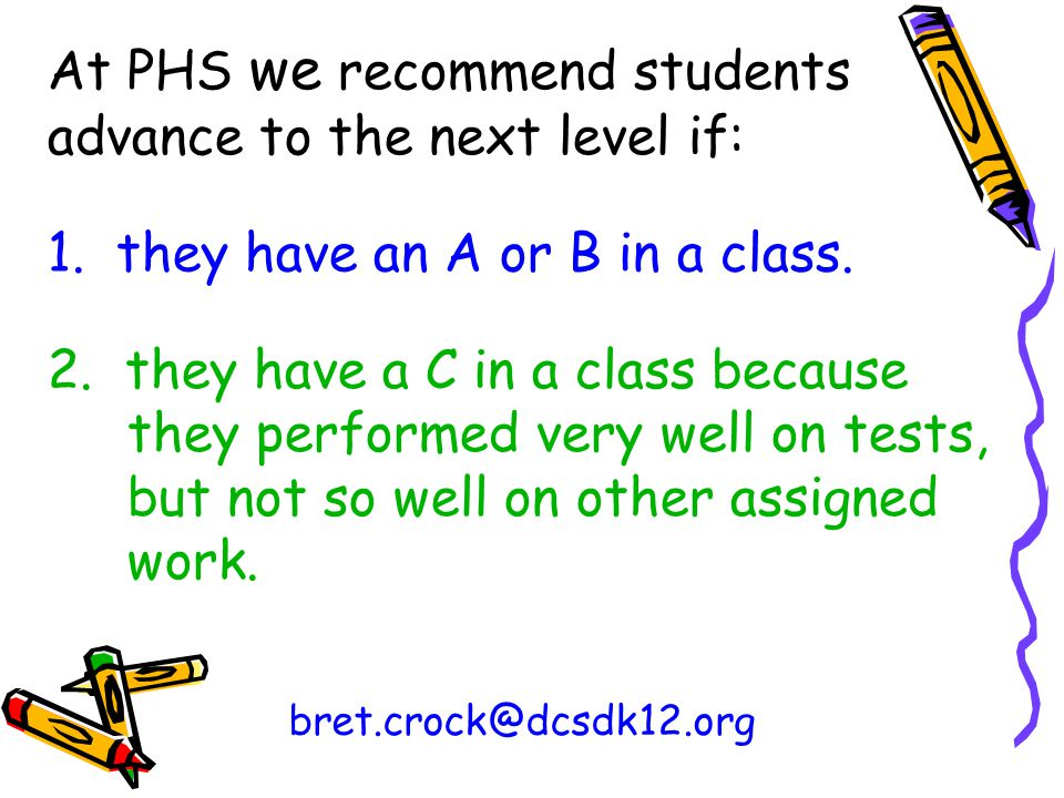 At PHS we recommend students advance to the next level if: 1.