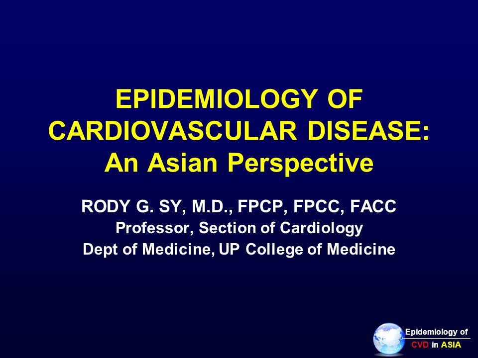 EPIDEMIOLOGY OF CARDIOVASCULAR DISEASE: An Asian Perspective RODY G.