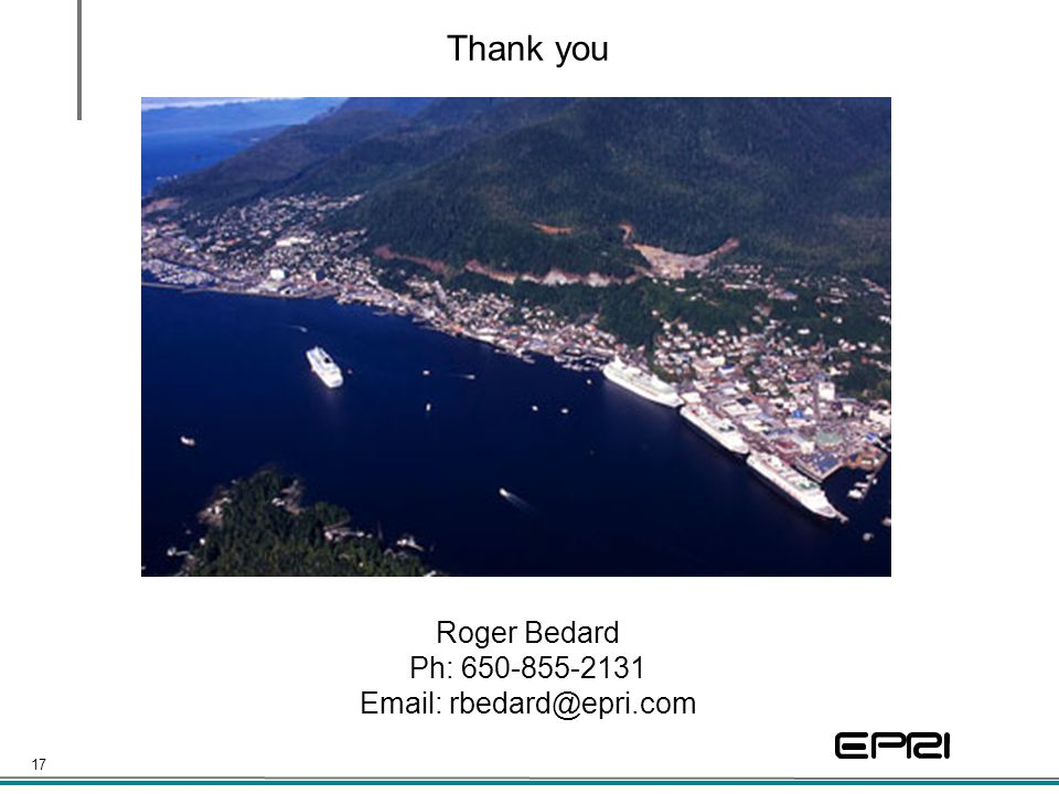 17 Thank you Roger Bedard Ph: 650-855-2131 Email: rbedard@epri.com